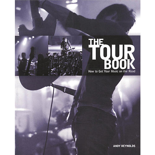 Course Technology PTR The Tour Book - How To Get Your Music On The Road