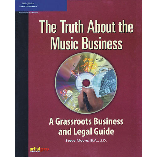 Course Technology PTR The Truth About The Music Business-A Grassroots Business and Legal Guide Book