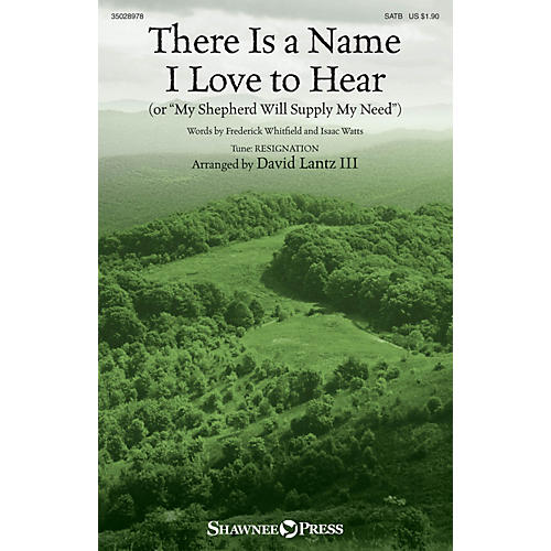 Shawnee Press There Is a Name I Love to Hear (or My Shepherd Will Supply My Need) SATB arranged by David Lantz III