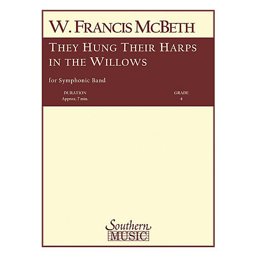 Southern They Hung Their Harps in the Willows (Band/Concert Band Music) Concert Band Level 4 by W. Francis McBeth