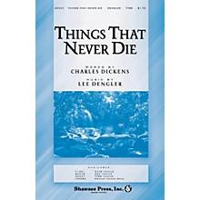 Shawnee Press Things That Never Die SATB Composed by Lee Dengler