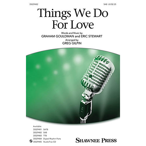 Shawnee Press Things We Do for Love SAB arranged by Greg Gilpin