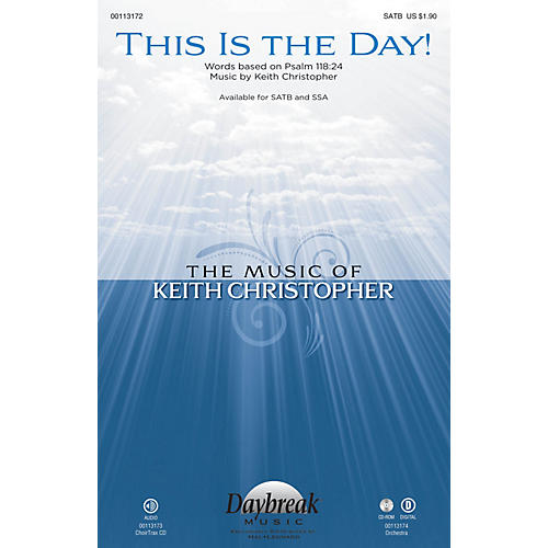 Daybreak Music This Is the Day! SATB composed by Keith Christopher