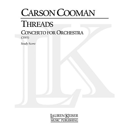 Lauren Keiser Music Publishing Threads: Concerto for Orchestra LKM Music Series Composed by Carson Cooman