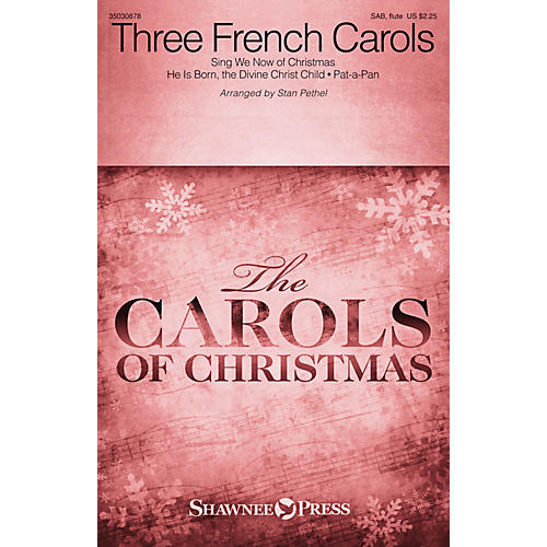Shawnee Press Three French Carols (Sing We Now of Christmas, He Is Born, and Pat-a-Pan) SAB W/ FLUTE by Stan Pethel