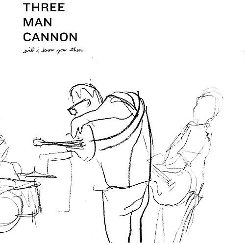 Alliance Three Man Cannon - Will I Know You Then