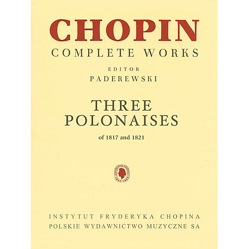 PWM Three Polonaises of 1817 and 1821 for Piano PWM by Frederic Chopin Edited by Ignacy Jan Paderewski