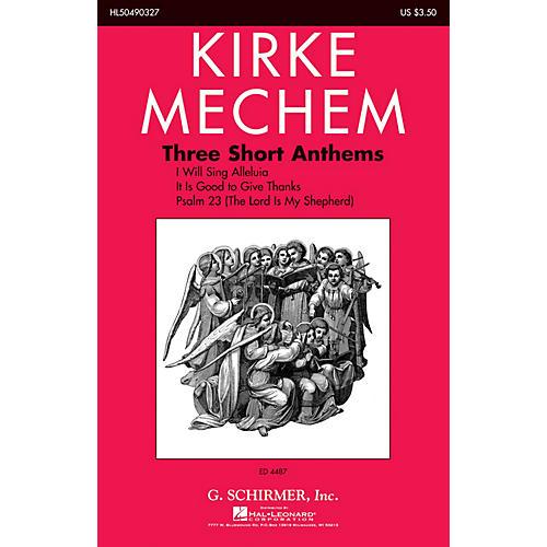 G. Schirmer Three Short Anthems SATB composed by Kirke Mechem