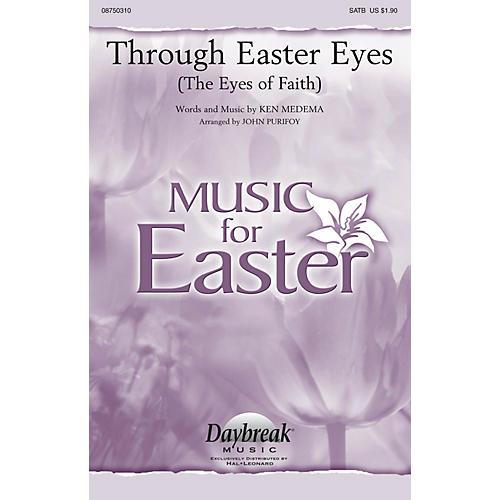 Daybreak Music Through Easter Eyes (The Eyes of Faith) SATB by Ken Medema arranged by John Purifoy