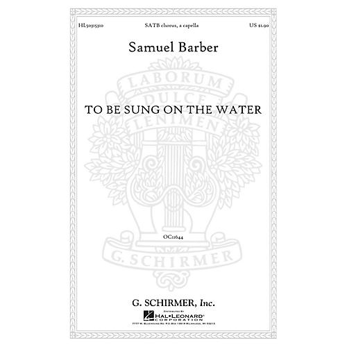 G. Schirmer To Be Sung on the Water Op. 42, No. 2 SATB a cappella composed by Samuel Barber