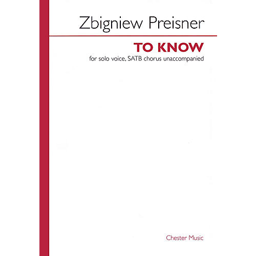 Chester Music To Know (SATB divisi a cappella, with solo) SATB Divisi Composed by Zbigniew Preisner