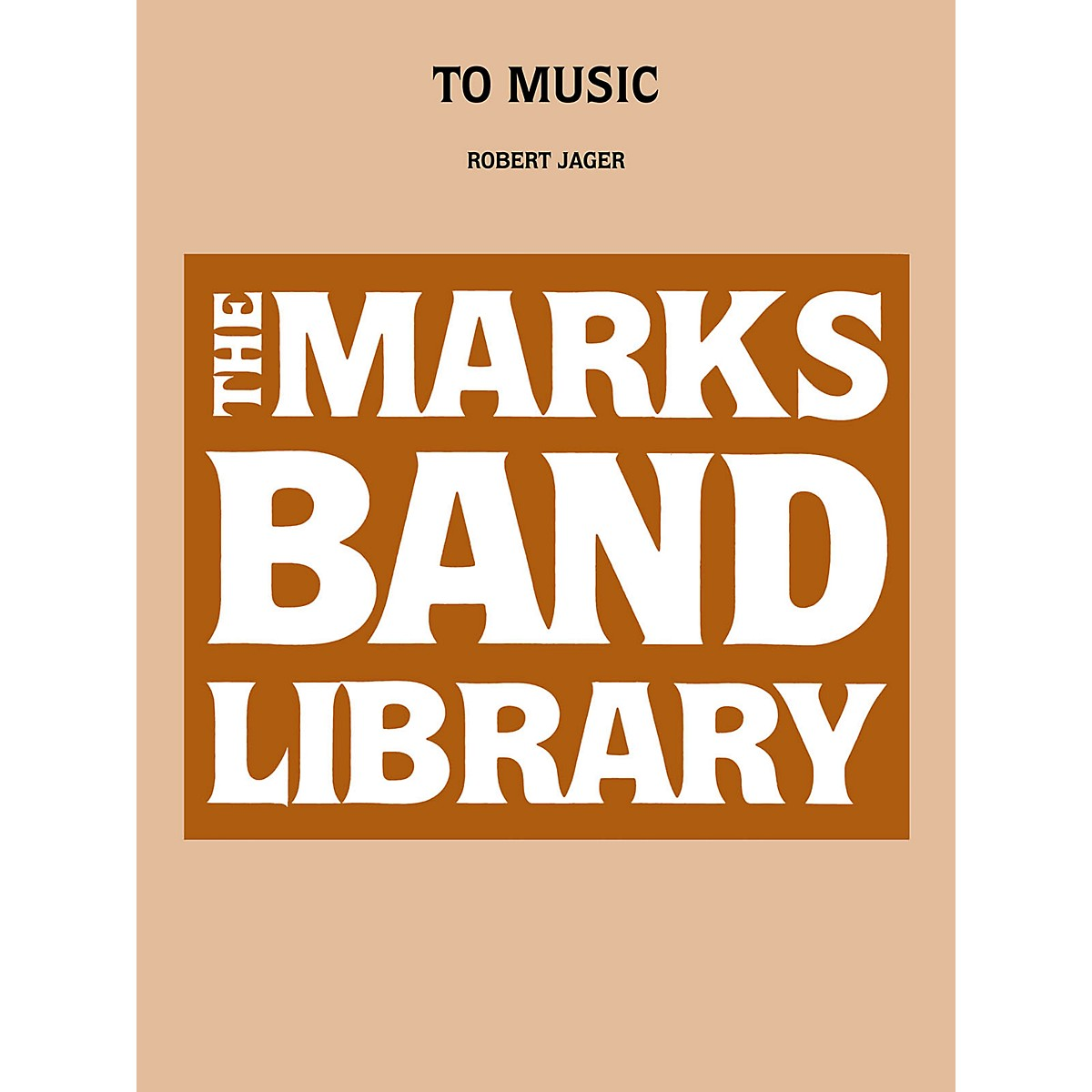 Edward B. Marks Music Company To Music Concert Band Level 4-5 Composed by Robert Jager