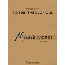 Hal Leonard To Seek the Glorious Concert Band Level 3.5 composed by Paul Murtha