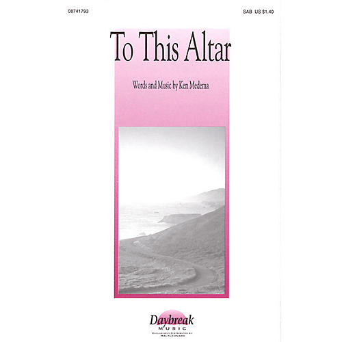 Daybreak Music To This Altar SAB composed by Ken Medema