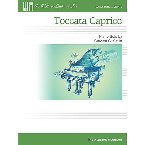 Willis Music Toccata Caprice (Early Inter Level) Willis Series by Carolyn C. Setliff
