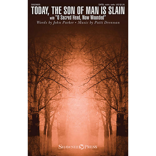 Shawnee Press Today, the Son of Man Is Slain SATB W/ VIOLIN AND CELLO composed by Patti Drennan