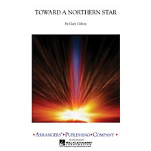 Arrangers Toward a Northern Star Concert Band Level 3 Arranged by Gary Gilroy