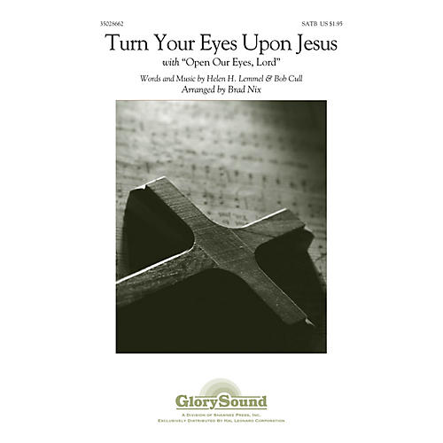 Shawnee Press Turn Your Eyes Upon Jesus (With Open Our Eyes, Lord) SATB arranged by Brad Nix