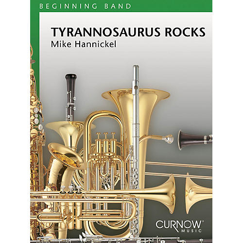 Curnow Music Tyrannosaurus Rocks (Grade 0.5 - Score and Parts) Concert Band Level .5 Composed by Mike Hannickel