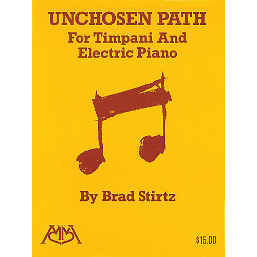 Meredith Music Unchosen Path (for Timpani and Electric Piano) Meredith Music Percussion Series Composed by Brad Stirtz