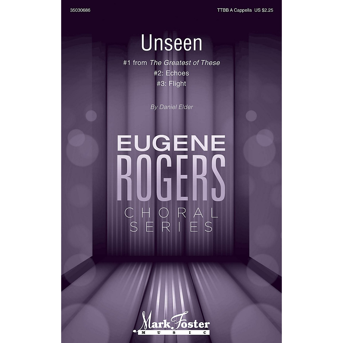 Mark Foster Unseen (#1 from The Greatest of These Eugene Rogers Choral Series) TTBB composed by Daniel Elder
