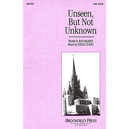 Brookfield Unseen, But Not Unknown SATB composed by Craig Curry