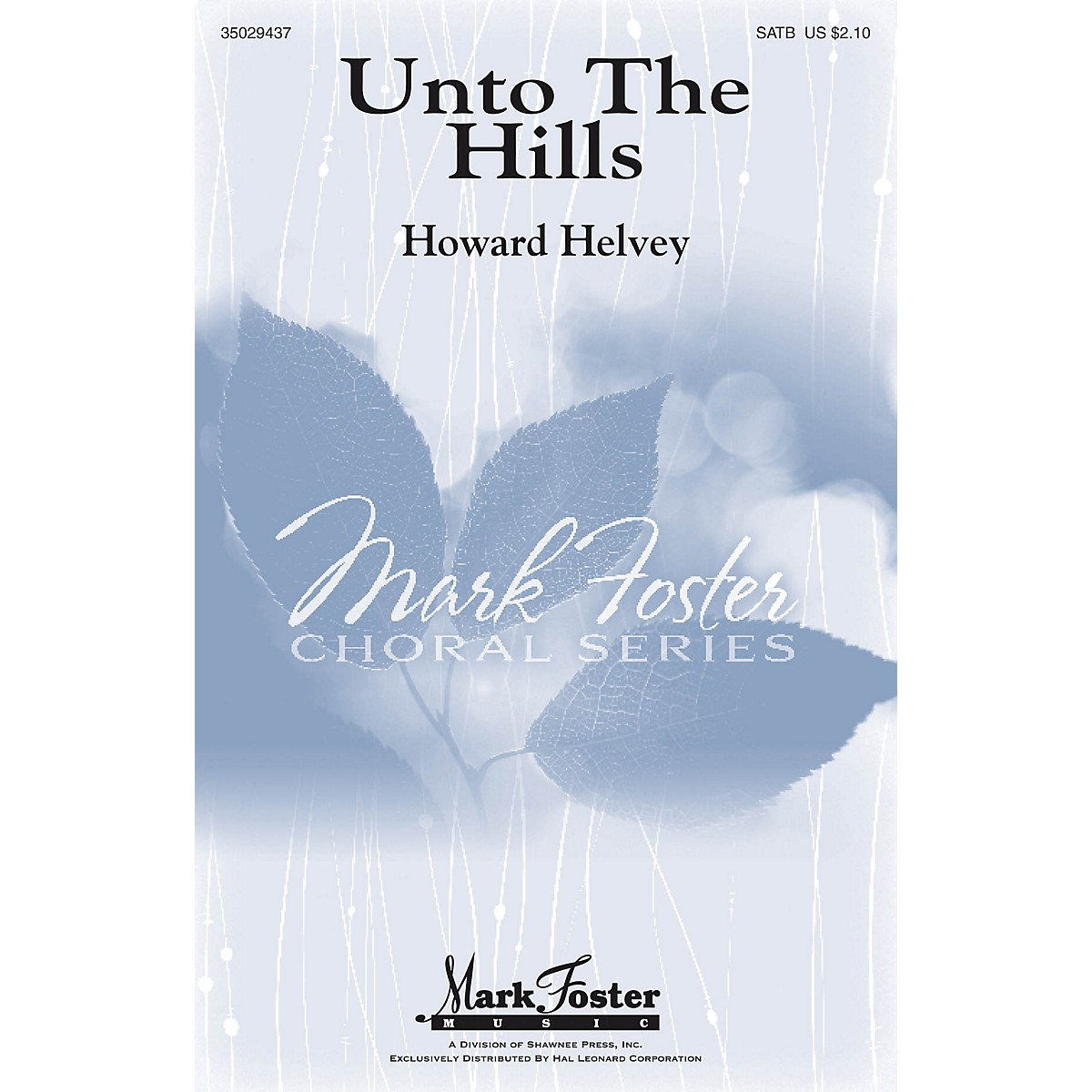 Mark Foster Unto The Hills SATB composed by Howard Helvey