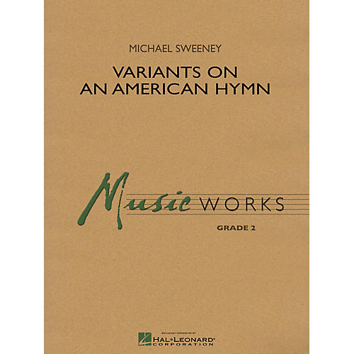 Hal Leonard Variants on an American Hymn Concert Band Level 2 Composed by Michael Sweeney