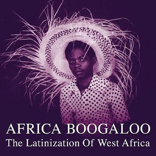 Alliance Various Artists - Africa Boogaloo: Latinization Of West Africa