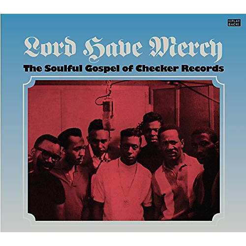 Alliance Various Artists - Lord Have Mercy, The Soulful Gospel Of Checker Records
