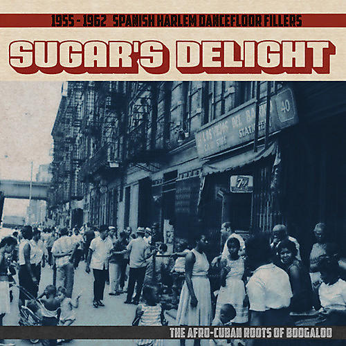 Alliance Various Artists - Sugar's Delight: 1955-1962 Spanish Harlem Dancefloor Fillers - TheAfro-Cuban Roots of Boogaloo