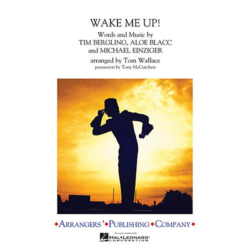 Arrangers Wake Me Up! Marching Band Level 3 by Avicii Arranged by Tom Wallace