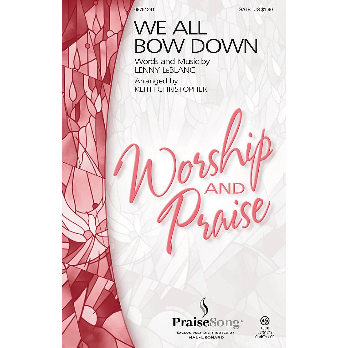 PraiseSong We All Bow Down SATB by Lenny LeBlanc arranged by Keith Christopher
