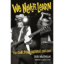 Backbeat Books We Never Learn: The Gunk Punk Undergut, 1988-2001 Book Series Softcover Written by Eric Davidson