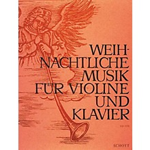 Schott Weihnachtliche Musik (Christmas Music Violin and Piano) Schott Series Composed by Various