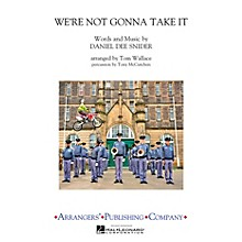 Arrangers We're Not Gonna Take It Marching Band Level 3 by Twisted Sister Arranged by Tom Wallace