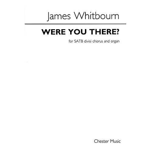Chester Music Were You There? (for SATB and Organ) SATB Composed by James Whitbourn