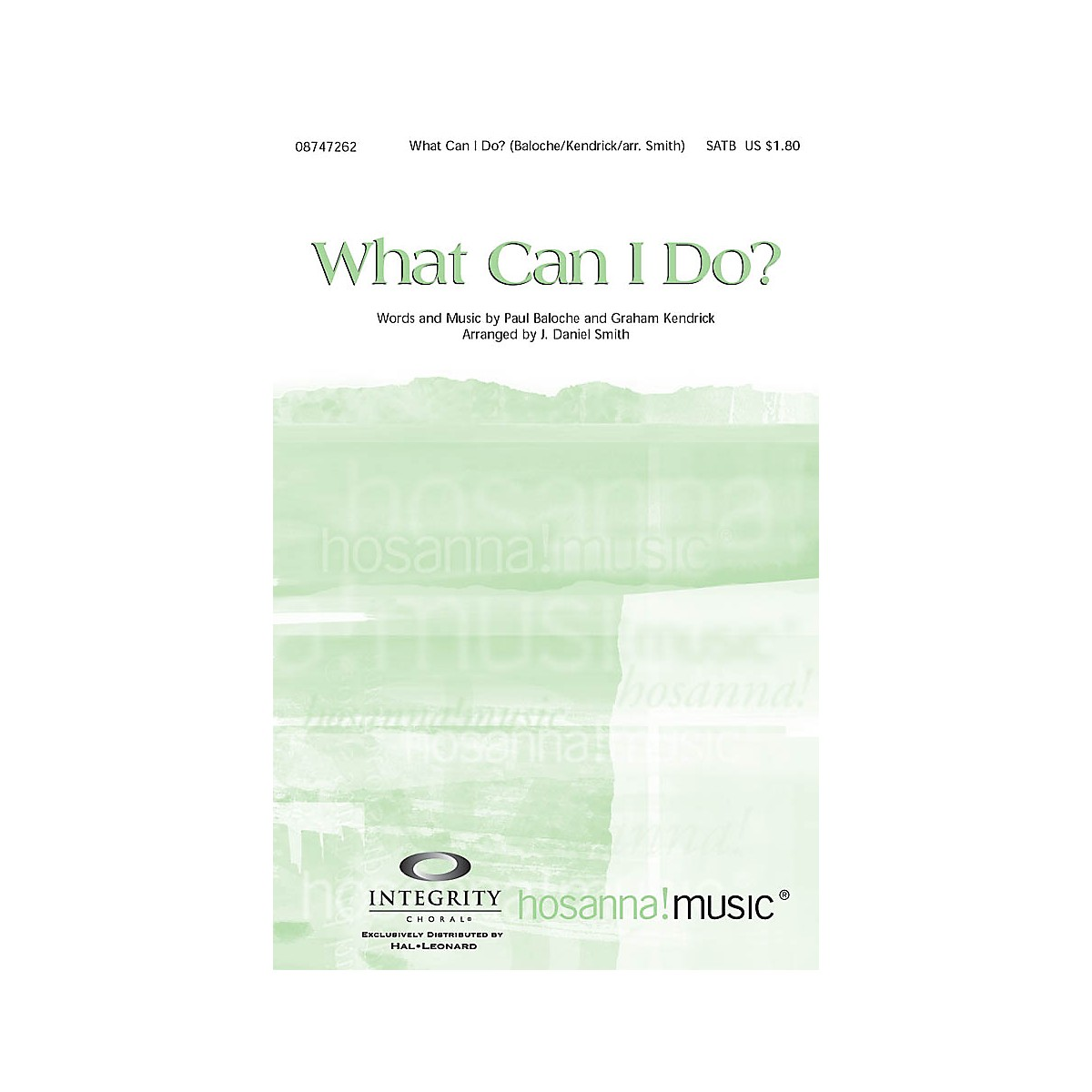 Integrity Music What Can I Do? SATB by Paul Baloche Arranged by J. Daniel Smith
