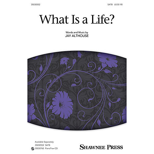 Shawnee Press What Is a Life? SATB composed by Jay Althouse
