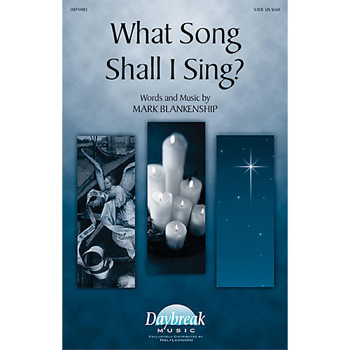 Daybreak Music What Song Shall I Sing? SATB composed by Mark Blankenship
