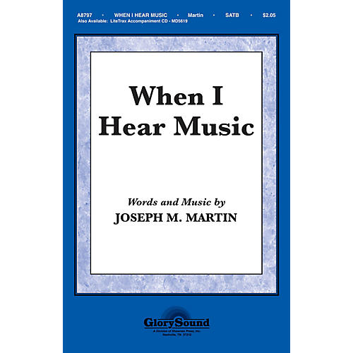 Shawnee Press When I Hear Music SATB composed by Joseph M. Martin
