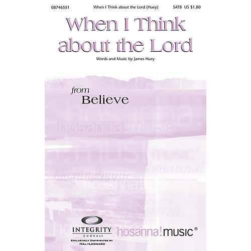 Integrity Music When I Think About the Lord SATB Composed by James Huey