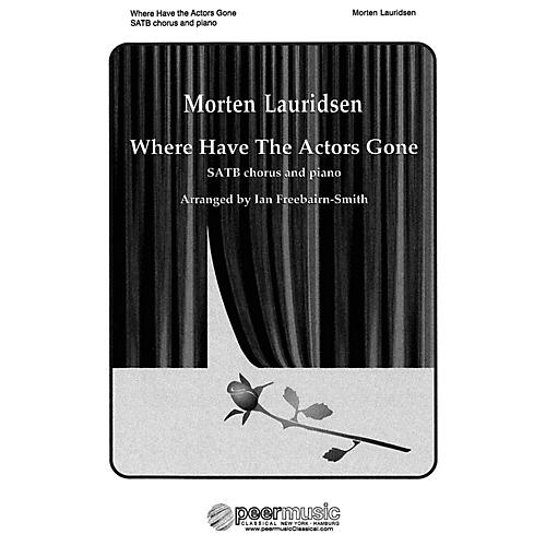 Peer Music Where Have the Actors Gone? (SATB and Piano) Composed by Morten Lauridsen