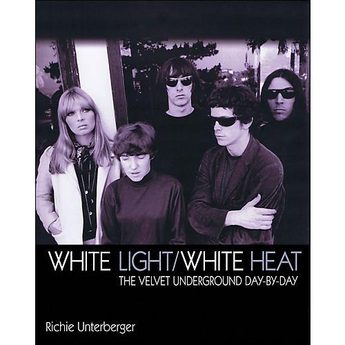 Backbeat Books White Light/White Heat - The Velvet Underground Day By Day