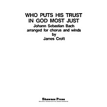 Shawnee Press Who Puts His Trust in God Most Just Concert Band Arranged by James Croft