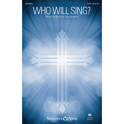Shawnee Press Who Will Sing? SATB composed by Tom Eggleston
