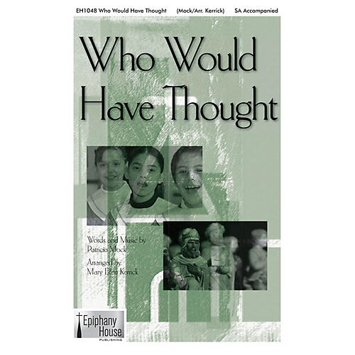 Epiphany House Publishing Who Would Have Thought 2-Part arranged by Mary Ellen Kerrick