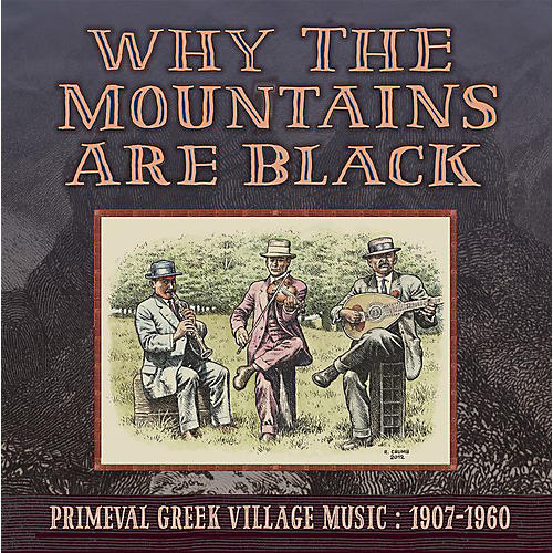 Alliance Why the Mountains Are Black - Primeval Greek - Why The Mountains Are Black - Primeval Greek Village Music: 1907-1960