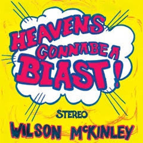 Alliance Wilson McKinley - Heaven's Gonna Be a Blast