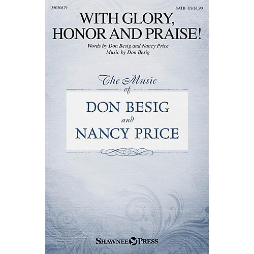 Shawnee Press With Glory, Honor and Praise! SATB composed by Don Besig